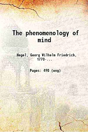 The phenomenology of mind Volume 1 1910: G. W. F.