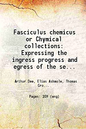 Fasciculus chemicus or Chymical collections Expressing the: Arthur Dee, Elias
