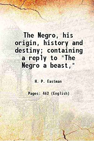 The Negro, his origin, history and destiny;: H. P. Eastman