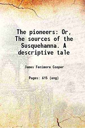 The pioneers Or The sources of the: J. Fenimore Cooper