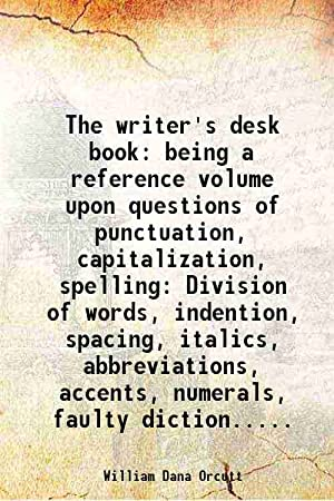The writer's desk book: being a reference: William Dana Orcutt
