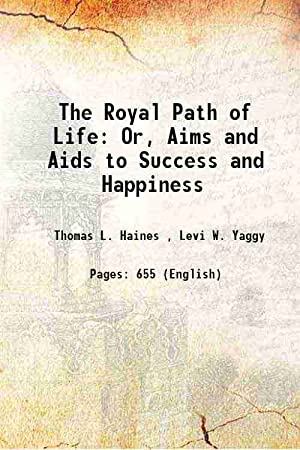 The Royal Path of Life Or, Aims: T. L. Haines,