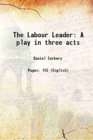 The Labour Leader A play in three: Daniel Corkery