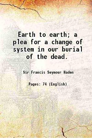 Earth to earth a plea for a: Francis Seymour Haden