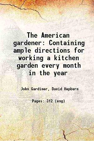 The American gardener Containing ample directions for: John Gardiner, David