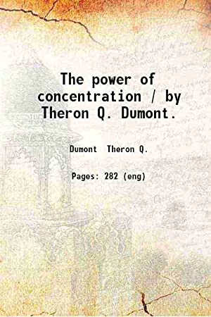 The power of concentration 1916: Theron Q. Dumont