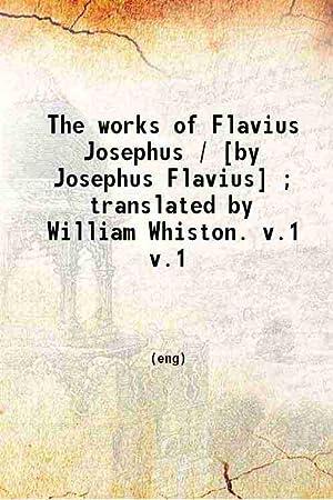 The works of Flavius Josephus Volume 1: William Whiston