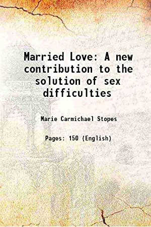 Married Love A new contribution to the: Marie Carmichael Stopes