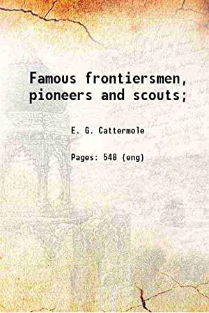 Famous frontiersmen, pioneers and scouts; 1886 [Hardcover]: E. G. Cattermole