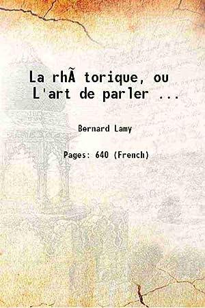 La rhétorique ou L'art de parler 1737: Bernard Lamy