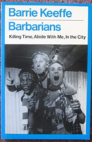 BARBARIANS. A TRILOGY COMPRISING KILLING TIME, ABIDE: Barrie Keeffe.
