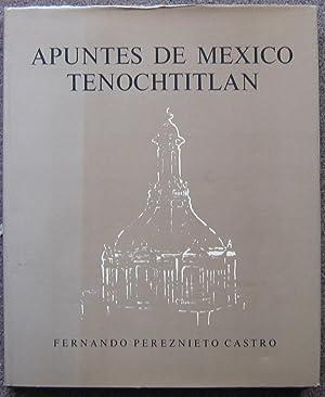 APUNTES DE MEXICO. TENOCHTITLAN.: Fernando Pereznieto Castro.
