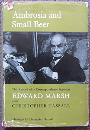 AMBROSIA AND SMALL BEER. THE RECORD OF A CORRESPONDENCE BETWEEN EDWARD MARSH AND CHRISTOPHER HASS...