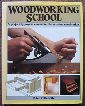 WOODWORKING SCHOOL. A PROJECT-BY-PROJECT COURSE FOR THE CREATIVE WOODWORKER.