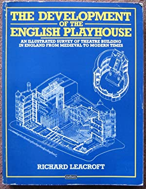 THE DEVOLOPMENT OF THE ENGLISH PLAYHOUSE. AN ILLUSTRATED SURVEY OF THEATRE BUILDING IN ENGLAND FR...