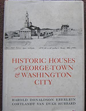 HISTORIC HOUSES OF GEORGE-TOWN & WASHINGTON CITY.
