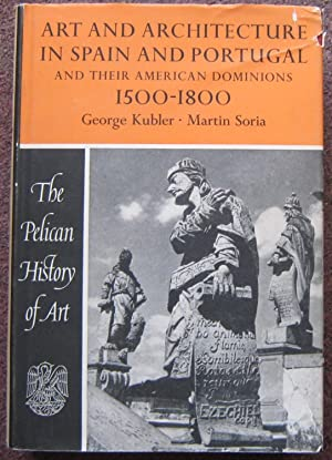 ART AND ARCHITECTURE IN SPAIN AND PORTUGAL AND THEIR AMERICAN DOMINIONS, 1500 TO 1800.