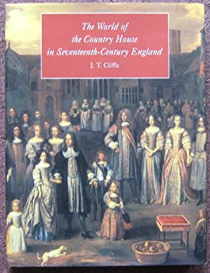 THE WORLD OF THE COUNTRY HOUSE IN SEVENTEENTH - CENTURY ENGLAND.