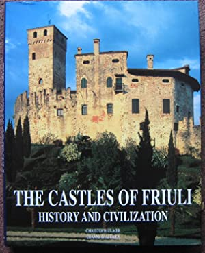 THE CASTLES OF FRIULI. HISTORY AND CIVILIZATION.: Christoph Ulmer.