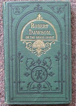 ROBERT DAWSON; OR, THE BRAVE SPIRIT.: Juvenile].