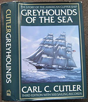 THIRD EDITION WITH 500 SAILING RECORDS. GREYHOUNDS OF THE SEA. THE STORY OF THE AMERICAN CLIPPER ...