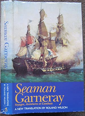 SEAMAN GARNERAY. VOYAGES, AVENTURES ET COMBATS. TRANSLATED BY ROLAND WILSON.