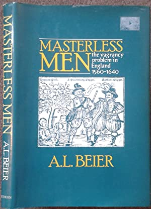 MASTERLESS MEN. THE VAGRANCY PROBLEM IN ENGLAND: A. L. Beier.