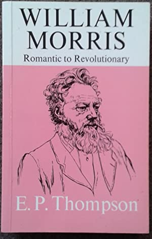 WILLIAM MORRIS. ROMANTIC TO REVOLUTIONARY.