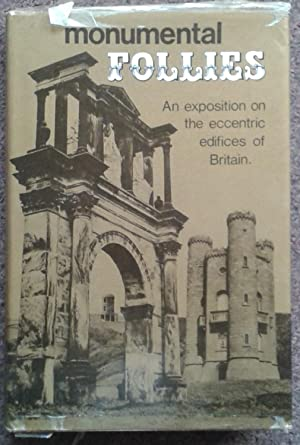 MONUMENTAL FOLLIES. AN EXPOSITION ON THE ECCENTRIC EDIFICES OF BRITAIN.