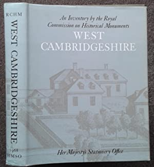 AN INVENTORY OF HISTORICAL MONUMENTS IN THE COUNTY OF CAMBRIDGE. VOLUME ONE. WEST CAMBRIDGESHIRE.