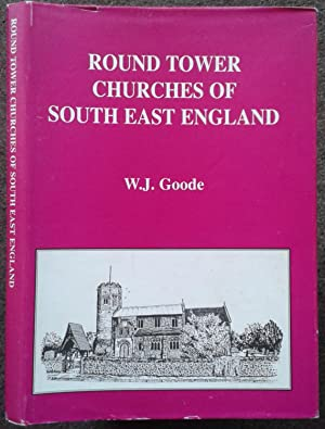 ROUND TOWER CHURCHES OF SOUTH EAST ENGLAND.: W. J. Goode.