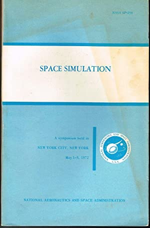 Space Simulation: The Proceedings of a Symposium held May 1-3, 1972, at the Americana Hotel, New ...