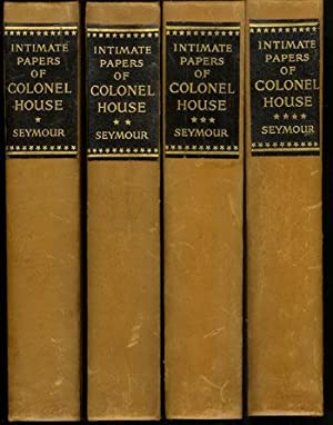 The Intimate Papers of Colonel House, Arranged: House, Edward Mandell,