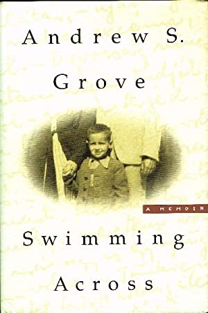 Swimming Across: A Memoir: Grove, Andrew S.