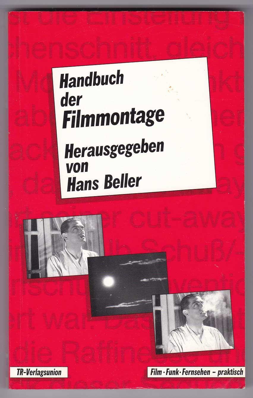 Handbuch der Filmmontage: Praxis und Prinzipien des: Beller, Hans, Hrsg.