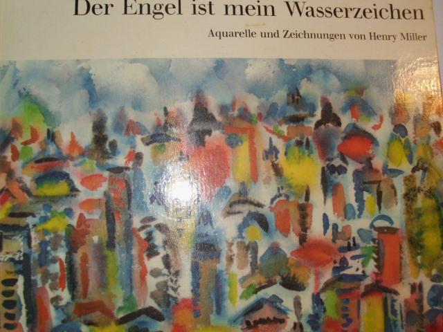 DER ENGEL IST MEIN WASSERZEICHEN Aquarelle und Zeichnungen von Henry Miller WIKIPEDIA: Henry Valentine Miller (geb. 26. Dezember 1891 in New York; gest. 7. Juni 1980 in Los Angeles) war ein US-amerikanischer Schriftsteller und Maler. - Henry Valentine Mil