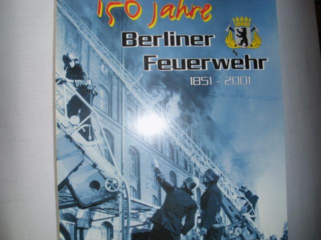 150 Jahre BERLINER FEUERWEHR 1851 -- 2001 - Autorenkollektiv