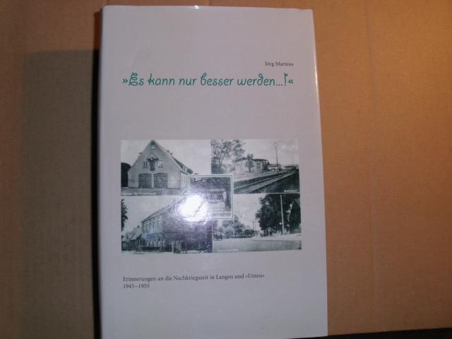 """Es kann nur besser werden.!"""" Erinnerungen an die Nachkriegszeit in Langen und """"Umzu"""" 1945-1955 [Autoren: Die Mitglieder der """"Historischen Klönschnacker"""", Langen]."""