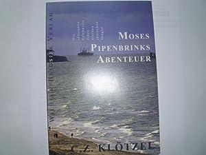 MOSES PIPENBRINKS ABENTEUER Die seltsamen Abenteuer eines: Klötzel, C. .Z.: