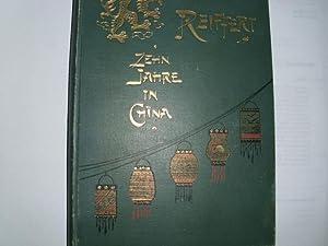 ZEHN JAHRE IN CHINA. Erlebnisse, Erfahrungen und: Reiffert, J. E.:
