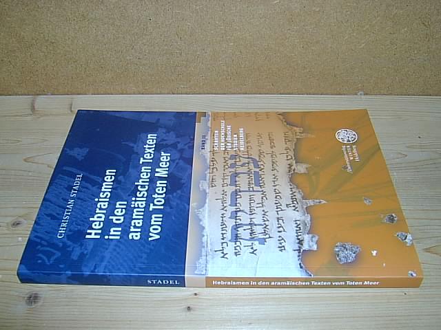 Hebraismen in den aramäischen Texten vom Toten Meer. (= Schriften der Hochschule für Jüdische Studien Heidelberg, Band 11). - Stadel, Christian