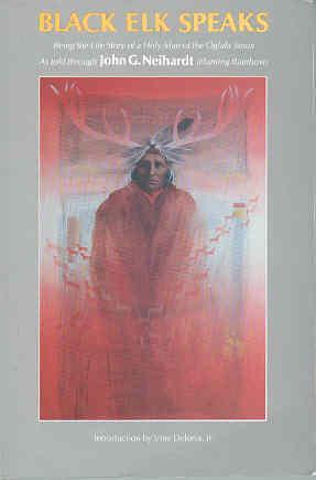 Black Elk Speaks: Being the Life Story: Neihardt, John G.