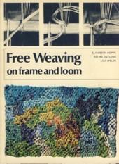 Free Weaving on Frame and Loom: Hoppe, Elisabeth;Melen, Lisa;Ostlund,