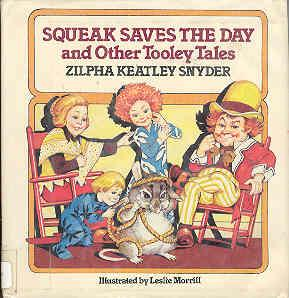 Squeak Saves the Day and Other Tooley: Snyder, Zilpha Keatley