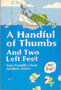 A Handful of Thumbs and Two Left Feet : Sam Venable's Best Outdoor Stories