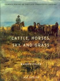 Cattle, Horses, Sky, and Grass: Cowboy Poetry of the Late Twentieth Century: Miller, Warren