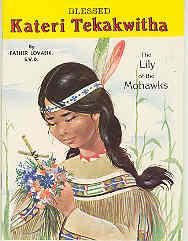 Blessed Kateri Tekakwitha : The Lily of: Lovasik, Lawrence G.