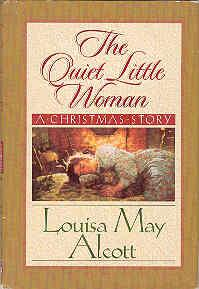 The Quiet Little Woman: Tilly's Christmas, Rosa's: Alcott, Louisa May