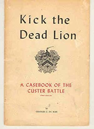 Kick the Dead Lion A Casebook of the Custer Battle