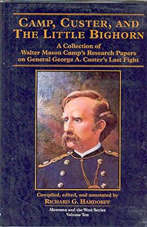 Camp, Custer, and the Little Bighorn: A Collection of Walter Mason Camp's Research Papers on Gene...